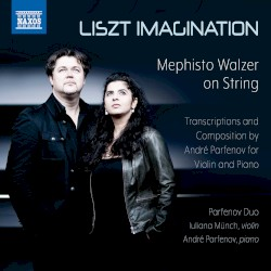 Liszt Imagination: Mephisto Walzer on String by Liszt ,   André Parfenov ;   Parfenov Duo ,   André Parfenov ,   Iuliana Münch